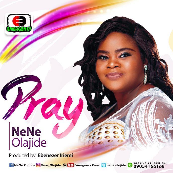 Download Mp3: Pray - Nene Olajide | Gospel Songs 2020
