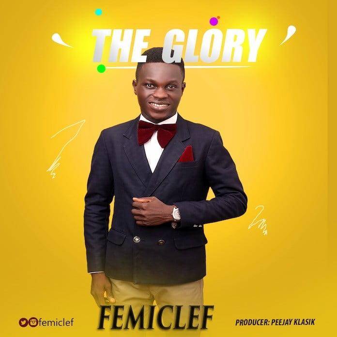 Download Lyrics: The Glory - FemiClef | Gospel Songs Mp3 2020