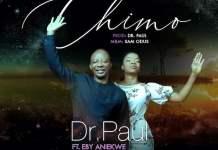Download Lyrics: Chimo - Dr Paul Feat. Eby Aniekwe | Gospel Songs Mp3 Music