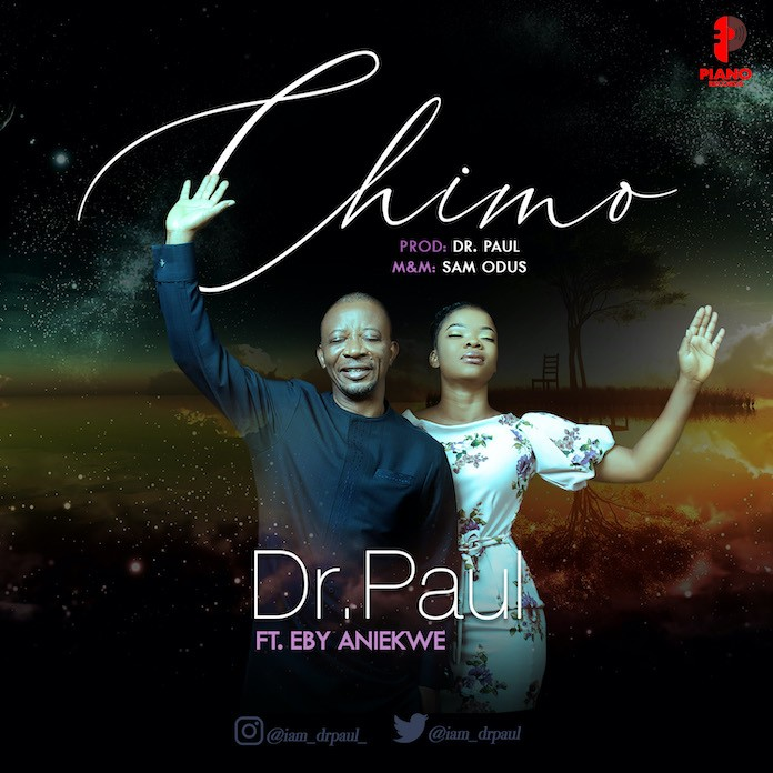 Download Lyrics: Chimo - Dr Paul Feat. Eby Aniekwe | Gospel Songs Mp3 Music