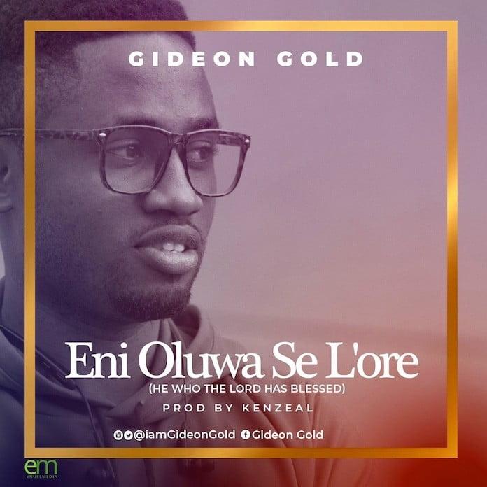 Download: Eni Oluwa Se L'ore - Gideon Gold | Gospel Songs Mp3 Music