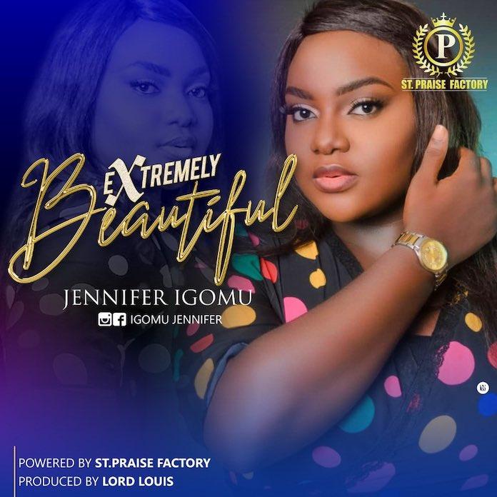 Download Lyrics: Extremely Beautiful - Jennifer Igomu | Gospel mp3 Songs