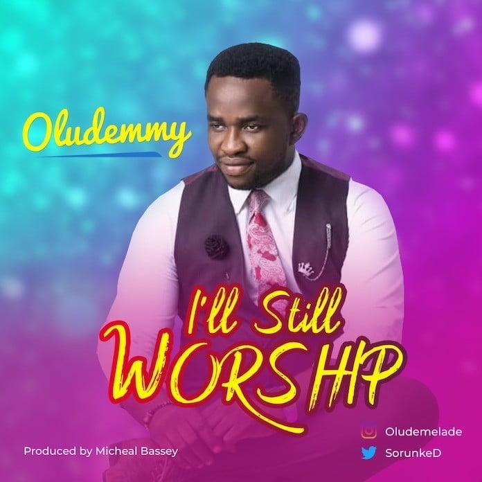 Download: I'll Still Worship - Oludemmy   Gospel Music Mp3 Songs