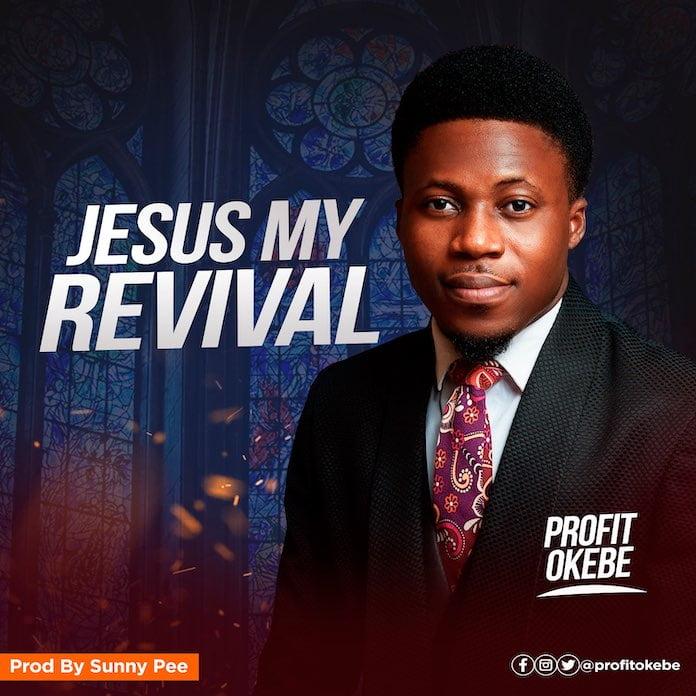 Download Lyrics: Jesus My Revival - Profit Okebe | Gospel Songs Mp3 Music