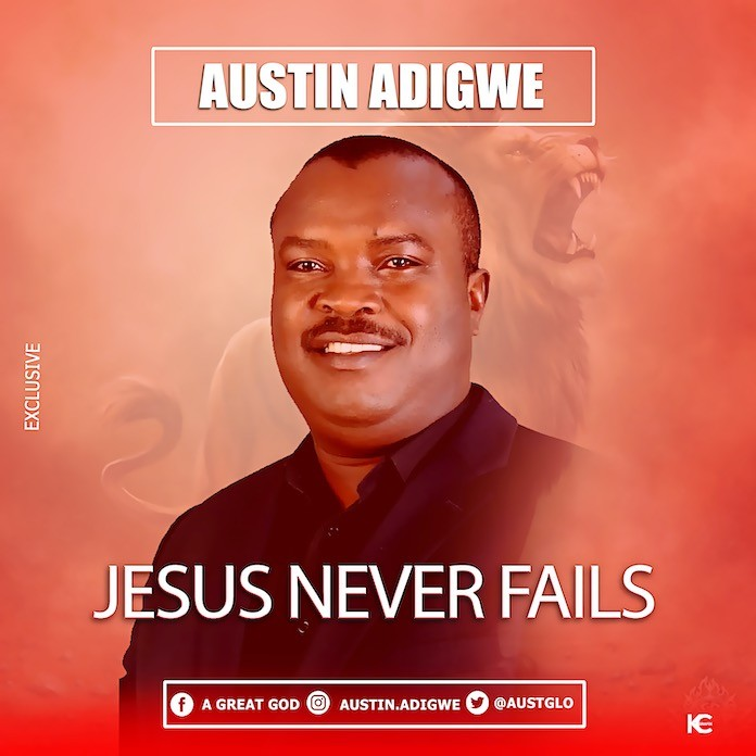 Download Lyrics: Jesus Never Fails - Austin Adigwe | Gospel Songs Mp3 Music