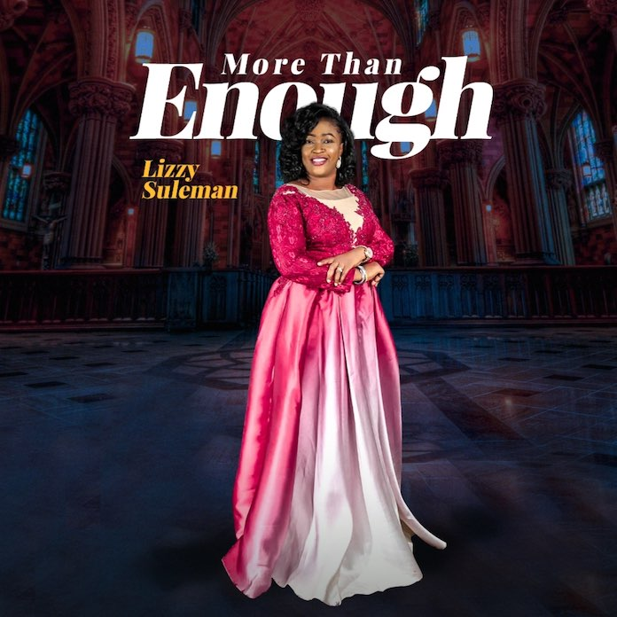 Download Lyrics + Video: More Than Enough - Lizzy Suleman | Gospel Songs Mp3