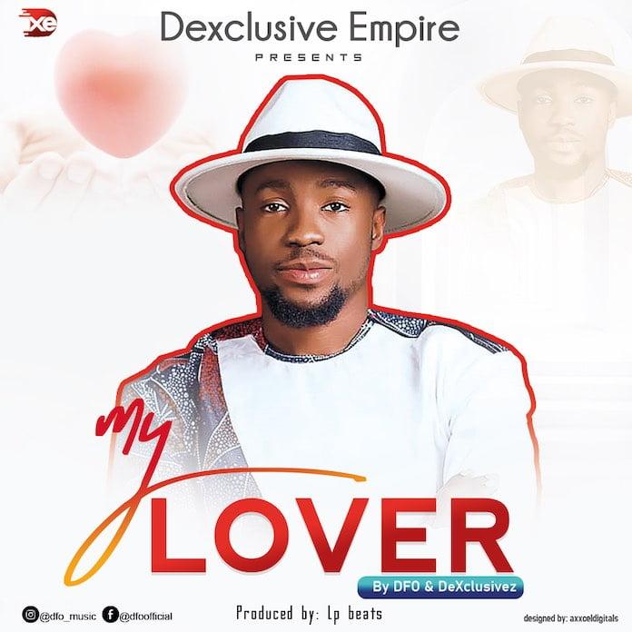 Download Lyrics: My Lover - DFO Feat. DeXclusivez | Gospel Songs Mp3 Music