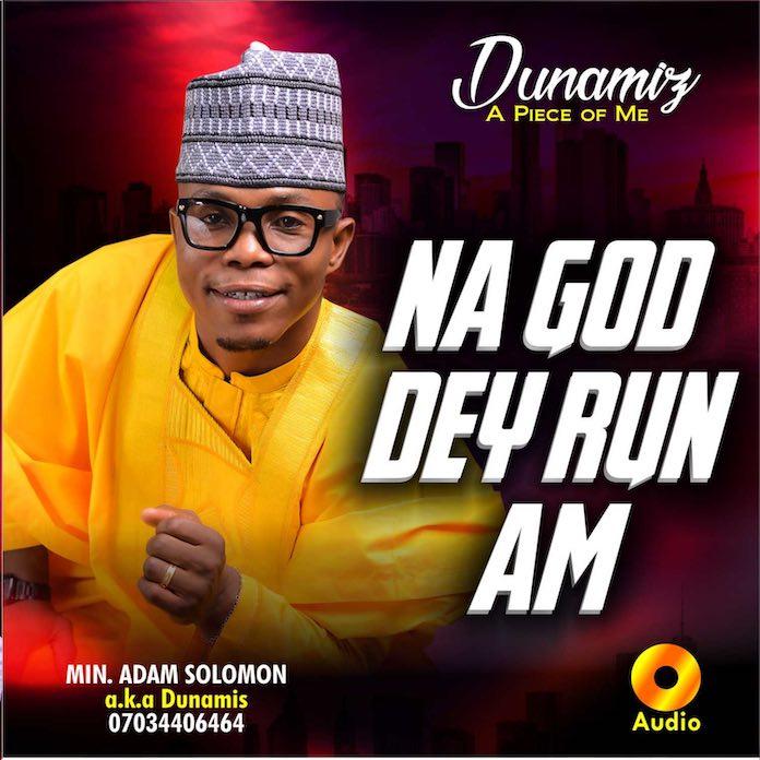 Download: Na God Dey Run Am - Minister Adam Solomon | Gospel Songs Music Mp3
