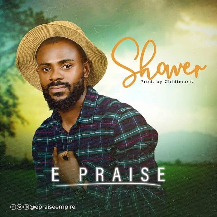 Download: Shower - E Praise   Gospel Songs Mp3 Music