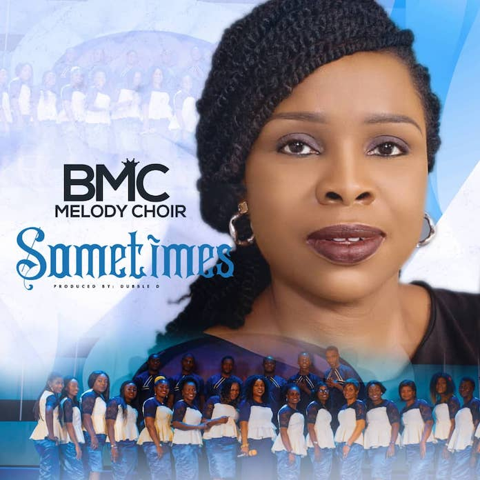 Download: Sometimes - BMC Melody Choir | Gospel Songs Mp3 Music