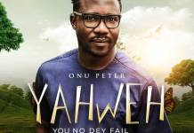 Download: Yahweh - You No Dey Fail - Onu Peter | Gospel Songs Mp3 Music
