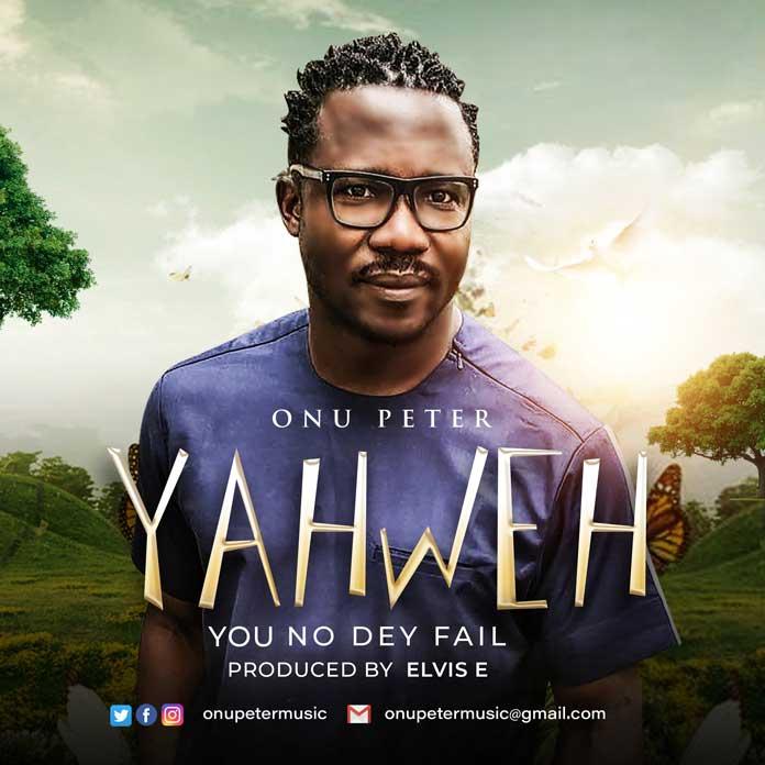 Download: Yahweh - You No Dey Fail - Onu Peter   Gospel Songs Mp3 Music