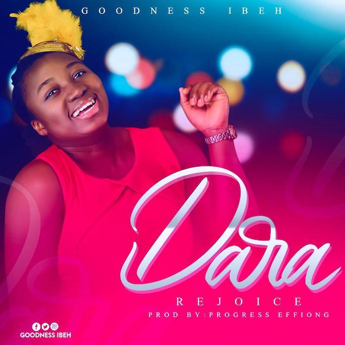Download: Dara - Goodness Ibeh | Gospel Songs Mp3 Music