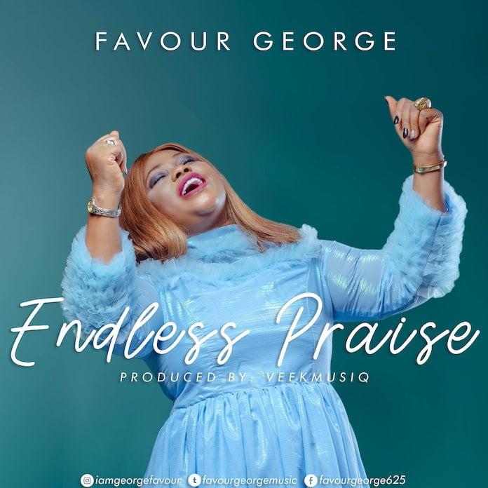 Download Video + Lyrics: Endless Praise - Favour George | Gospel Songs Mp3 Music