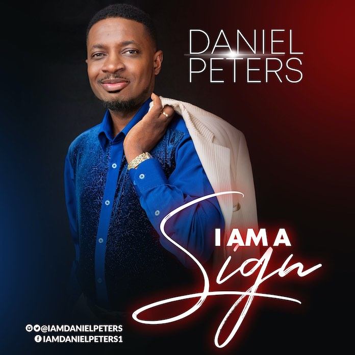 Download: I Am A Sign - Daniel Peters | Gospel Songs Mp3 Music