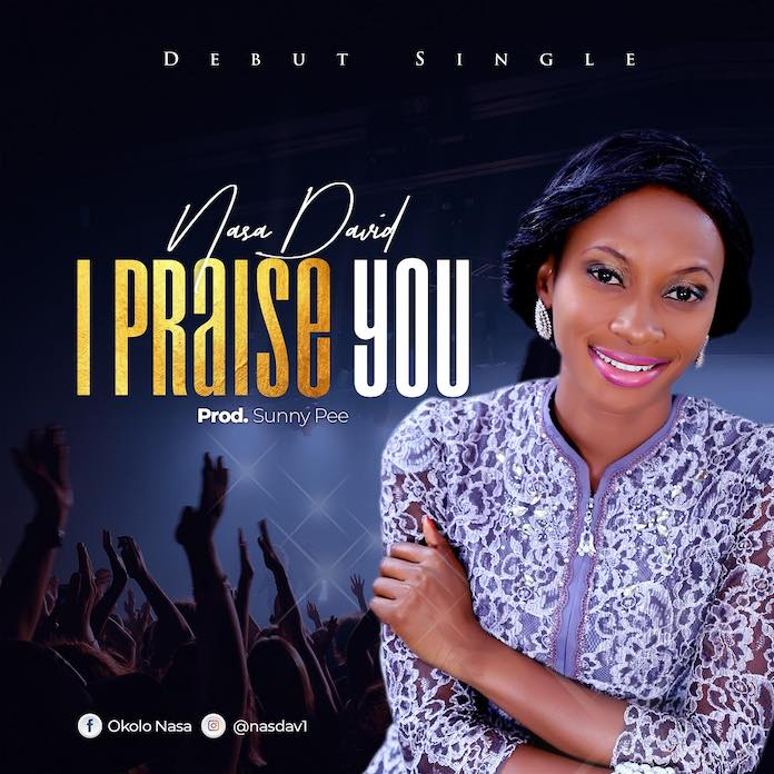 Download Lyrics: I Praise You - Nasa David | Gospel Songs Mp3 Music