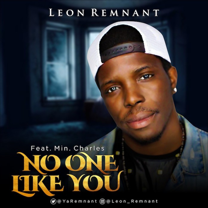 Download: No One Like You - Leon Remnant feat. Min. Charles | Gospel Songs Mp3 Music