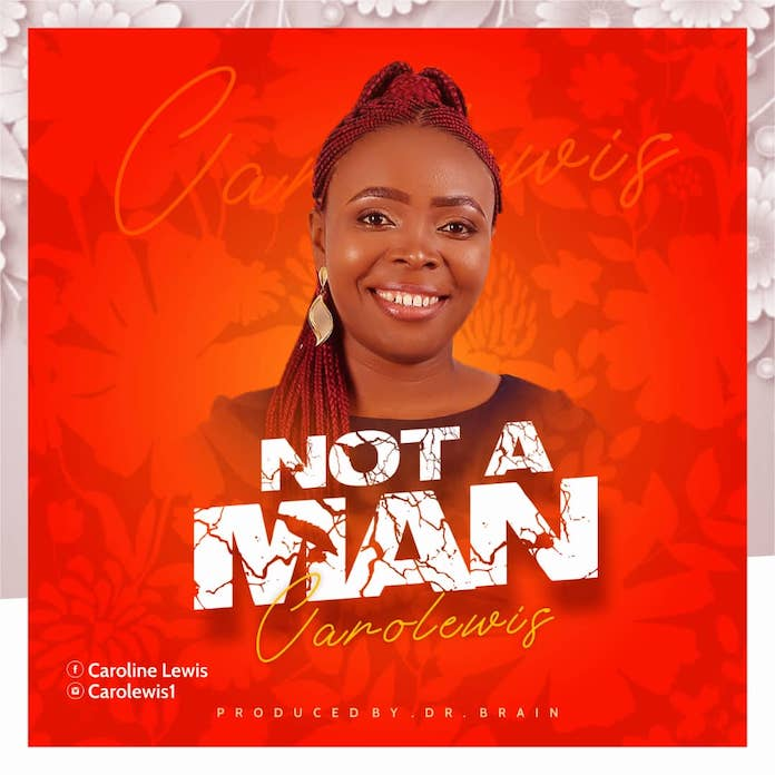 Download: Not A Man - Carolewis | Gospel Songs Mp3 Music
