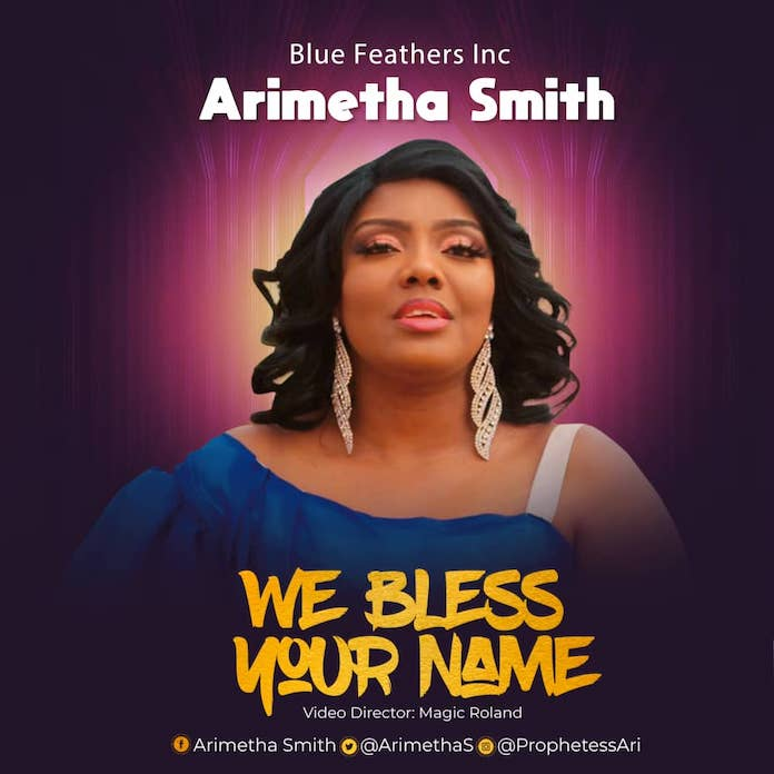 Download Video: We Bless Your Name - Arimetha Smith | Gospel Songs Mp3 Music