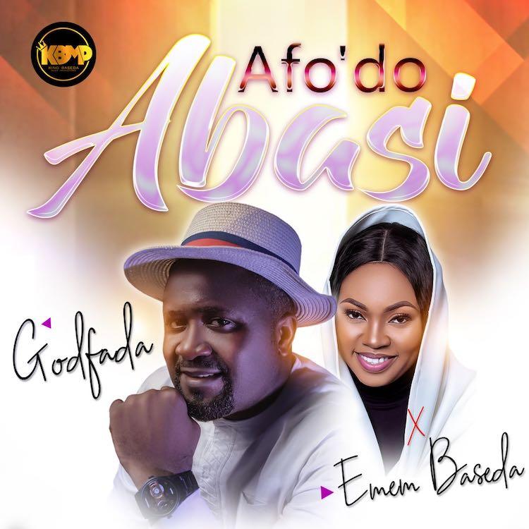 [Music] Godfada - Afo'do Abasi ft. Emem Baseda