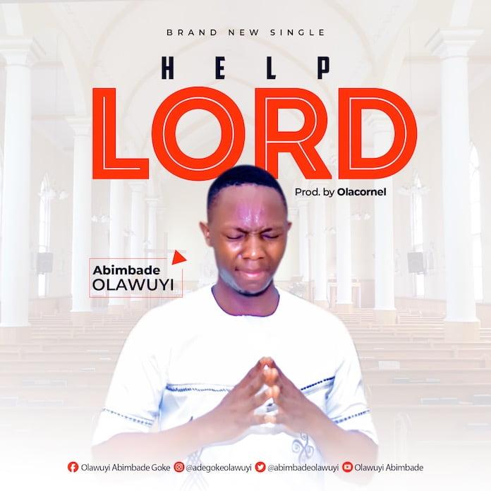 [Gospel Songs Mp3] Help Lord - Abímbádé Oláwuyì