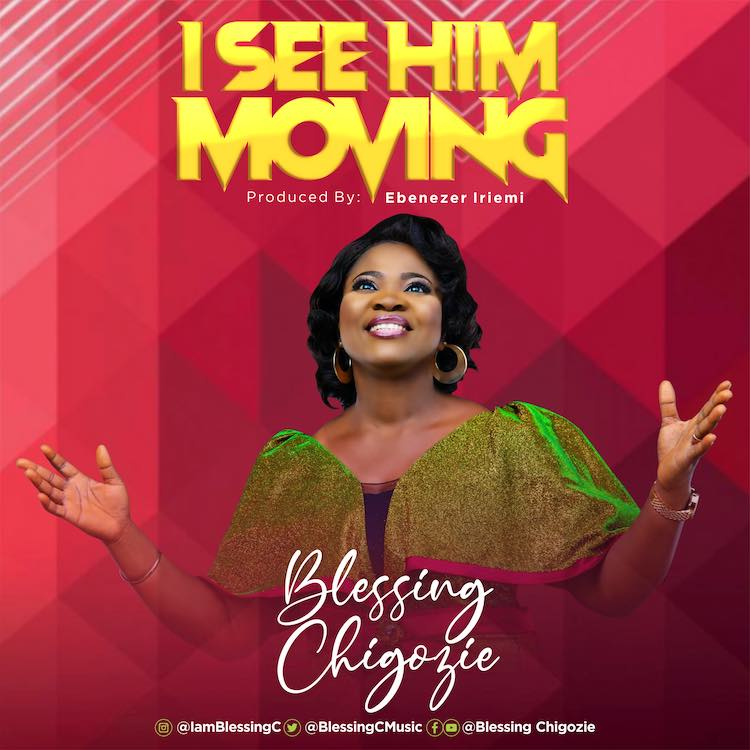 I See Him Moving - Blessing Chigozie