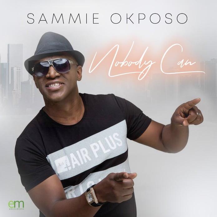 [Music + Video] Sammie Okposo - Nobody Can
