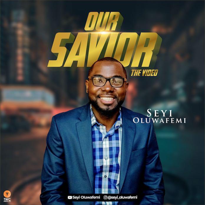 [Music + Video] Seyi Oluwafemi - Our Saviour