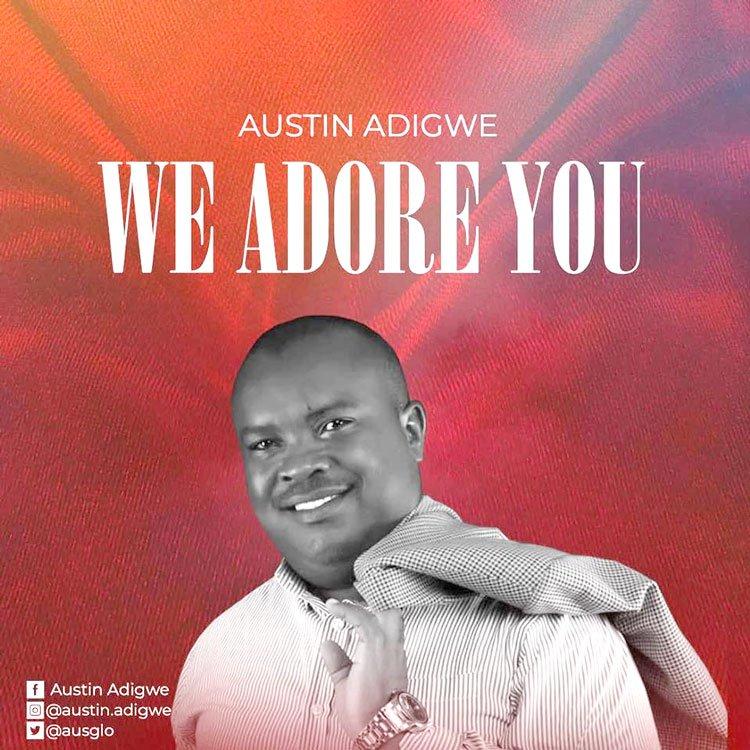 Austin Adigwe - We Adore You