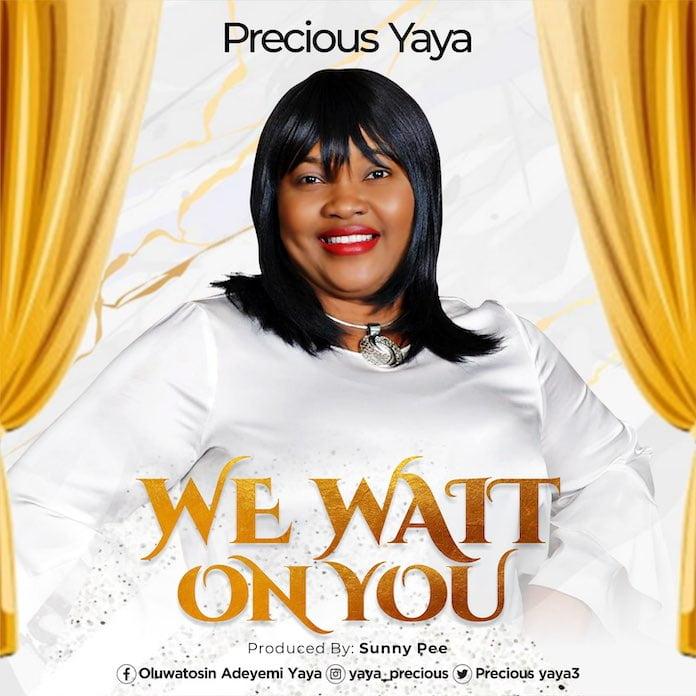 [Music + Lyrics] We Wait On You - Precious Yaya