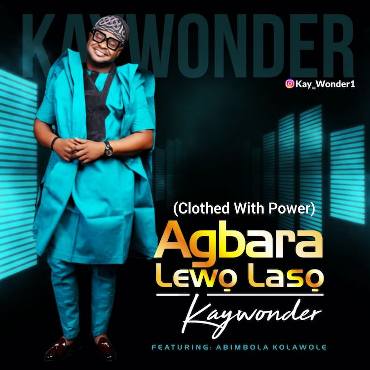 Agbara Lewo Laso - Kay Wonder ft. Abimbola Kolawole