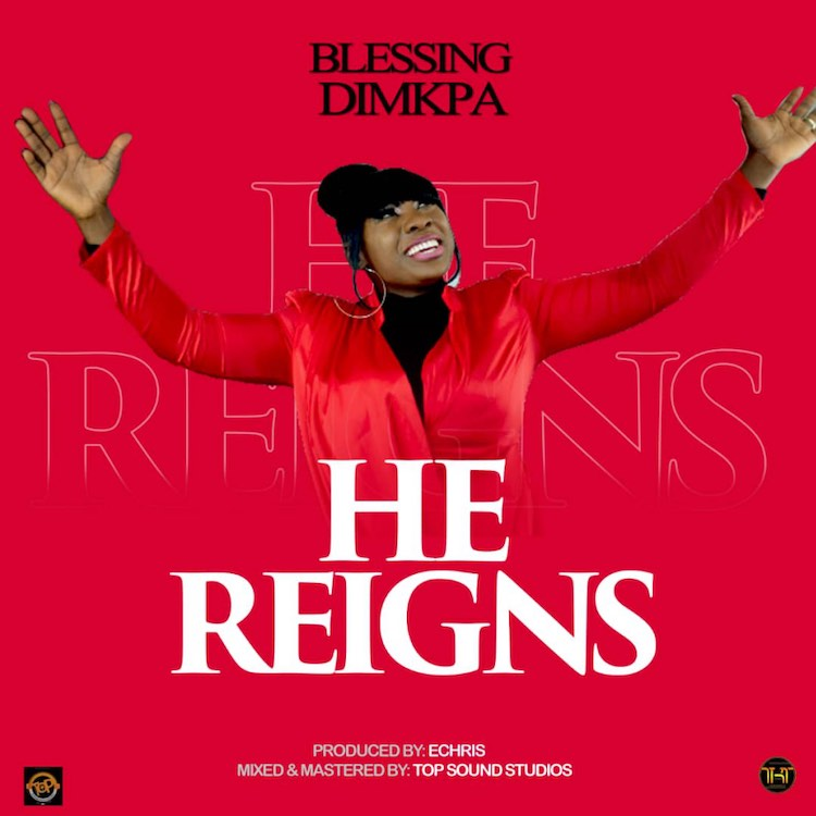 He Reigns - Blessing Dimkpa