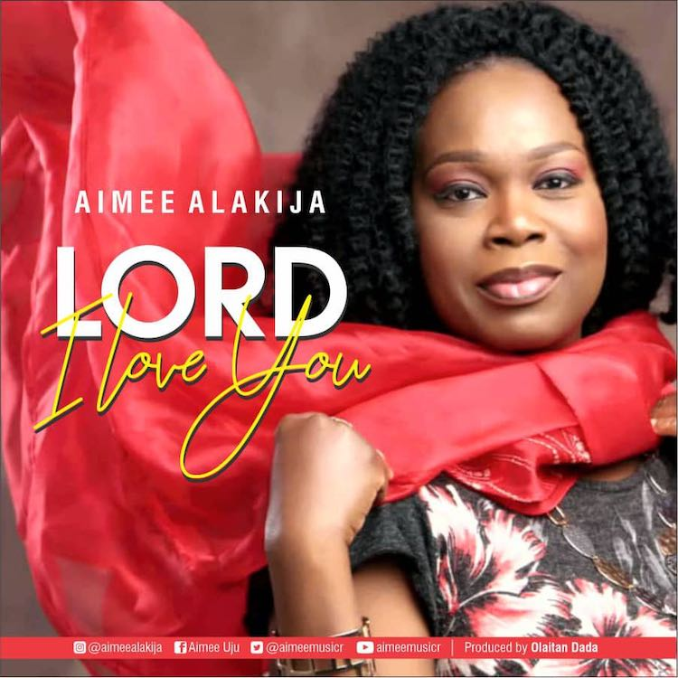 Lord I Love You - Aimee Alakija