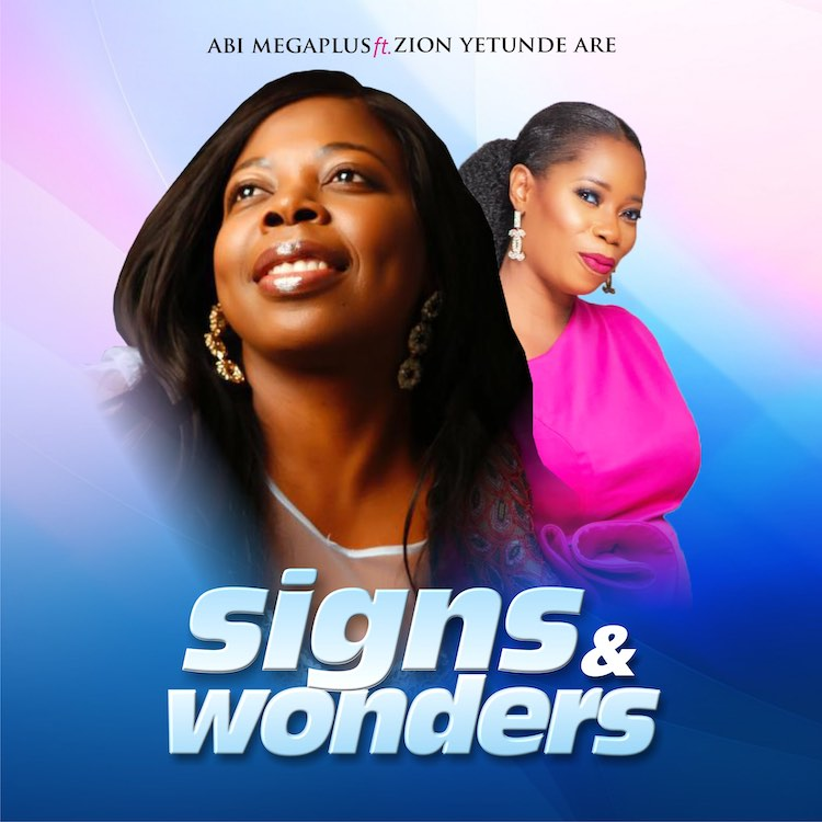 Signs And Wonders - Abi Megaplus feat. Yetunde Are Zion