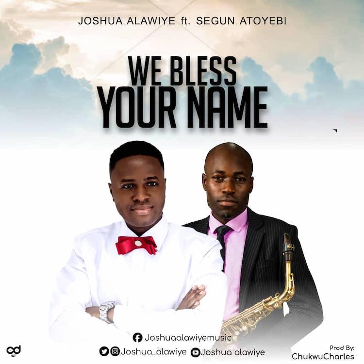 We Bless Your Name - Joshua Alawiye feat. Segun Atoyebi