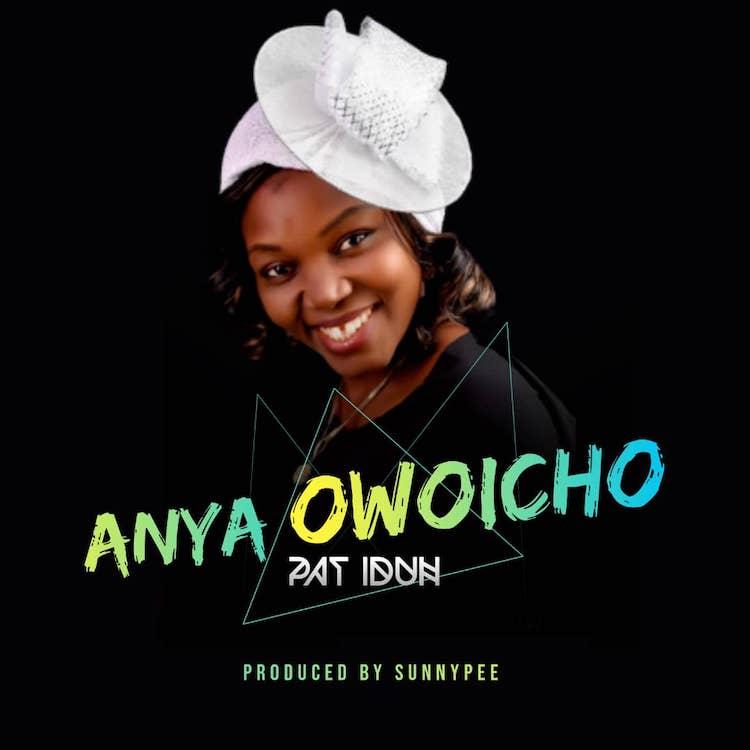 Anya Owoicho - Pat Iduh