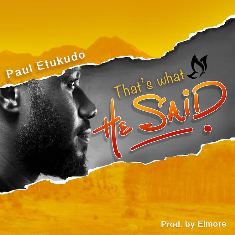 That's What He Said - Paul Etukudo