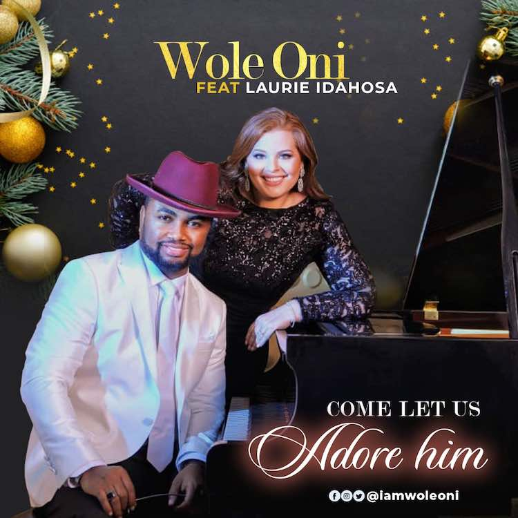 Come Let Us Adore Him - Amb. Wole Oni ft. Laurie Idahosa