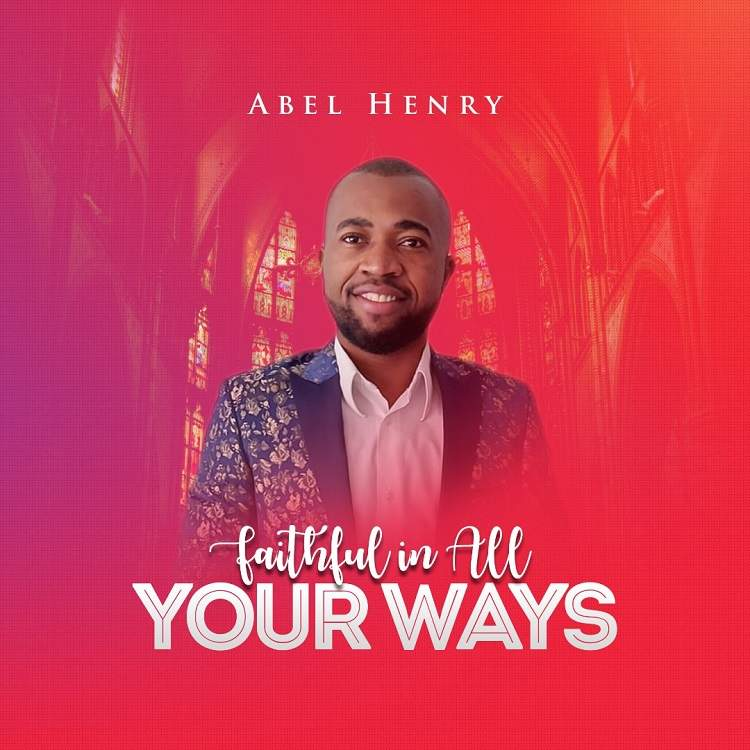 Faithful You In All Your Ways - Abel Henry