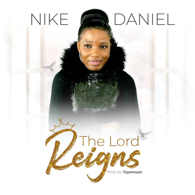 The Lord Reigns - Nike Daniel