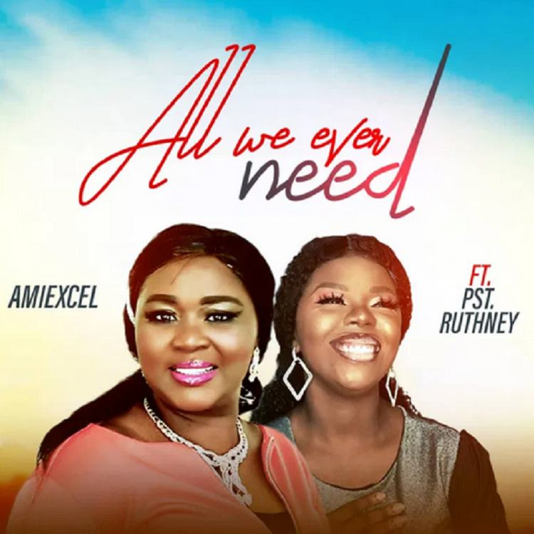 All We Ever Need - Amiexcel feat. Pst Ruthney
