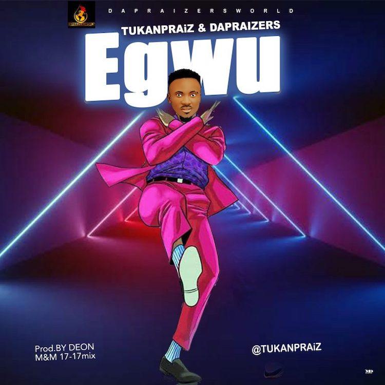 Egwu - Tukanpraiz