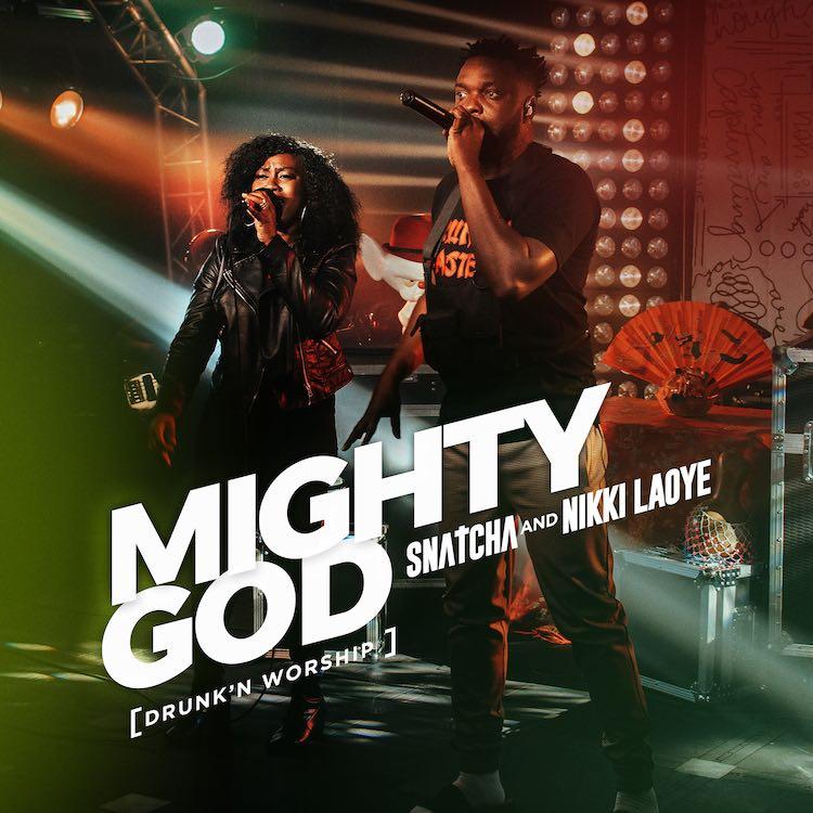Mighty God (Drunk'n Worship) - Snatcha ft. Nikki Laoye