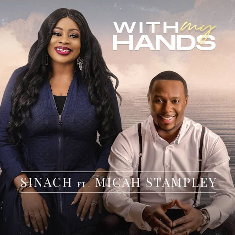 With My Hands - Sinach ft. Micah Stampley