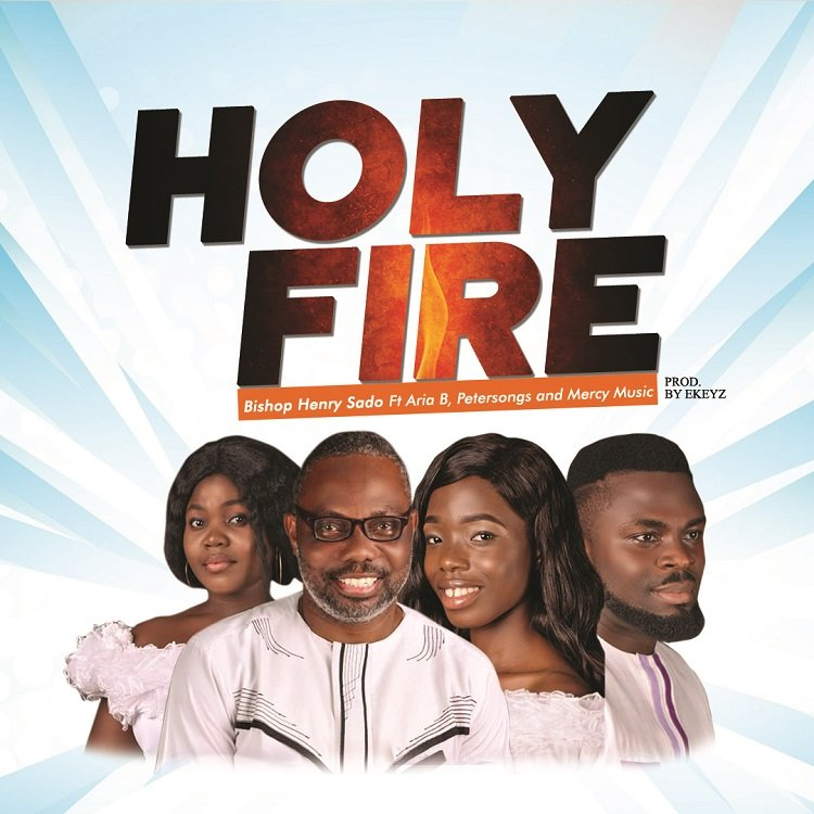 Holy Fire - Bishop Henry Sado ft. Petersongs, Aria B & Mercy Music