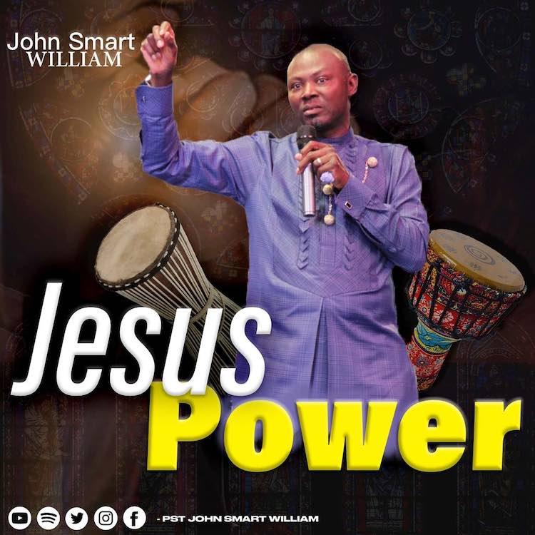 Jesus Power - Pst John Smart William