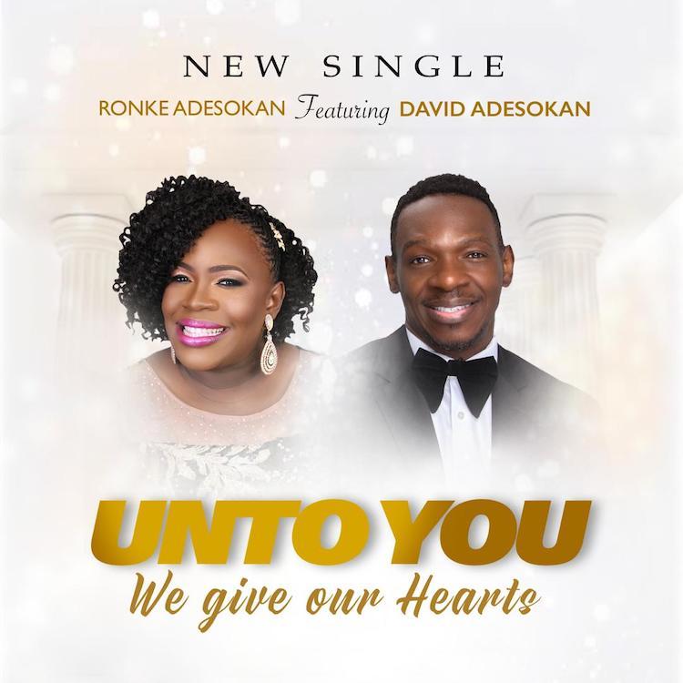 Unto You We Give Our Hearts - Ronke Adesokan ft. David Adesokan