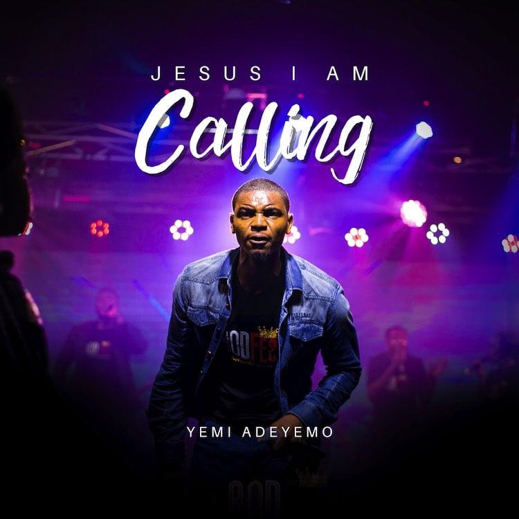 Jesus I Am Calling - Yemi Adeyemo