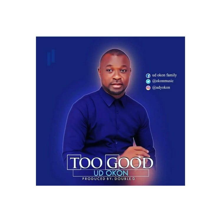 Too Good - Ud Okon