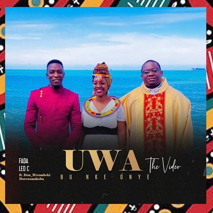 Uwa Bu Nke Onye - Fada Leo C ft. Don Mwombeki & Dorcas Makoba